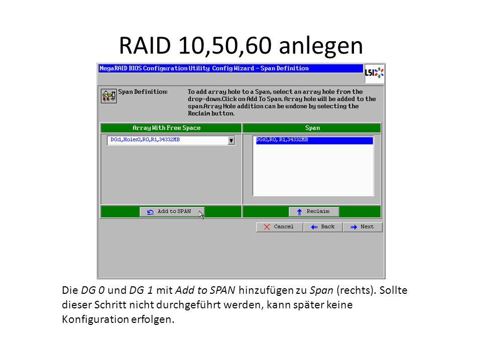 RAID 10,50,60 anlegen Die DG 0 und DG 1 mit Add to SPAN hinzufügen zu Span (rechts). Sollte dieser Schritt nicht durchgeführt werden, kann später kein