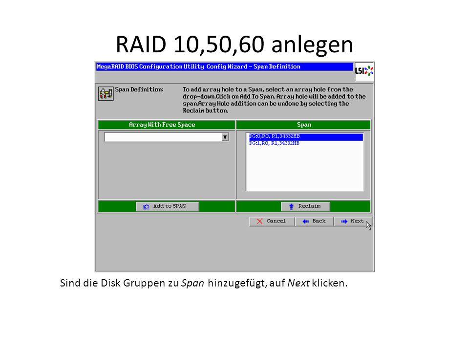 RAID 10,50,60 anlegen Sind die Disk Gruppen zu Span hinzugefügt, auf Next klicken.