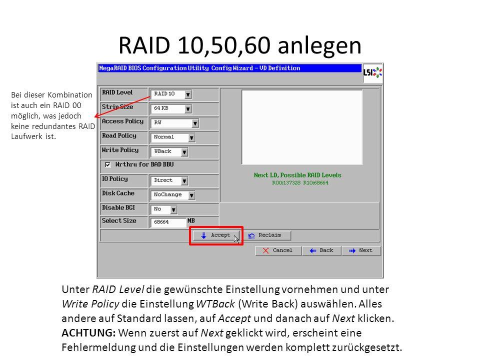 RAID 10,50,60 anlegen Unter RAID Level die gewünschte Einstellung vornehmen und unter Write Policy die Einstellung WTBack (Write Back) auswählen. Alle