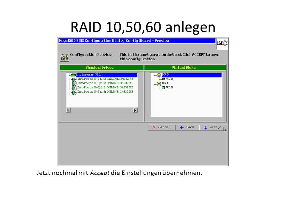 RAID 10,50,60 anlegen Jetzt nochmal mit Accept die Einstellungen übernehmen.