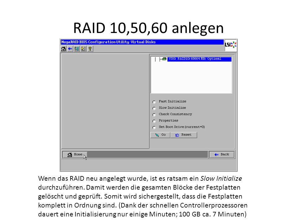 RAID 10,50,60 anlegen Wenn das RAID neu angelegt wurde, ist es ratsam ein Slow Initialize durchzuführen. Damit werden die gesamten Blöcke der Festplat