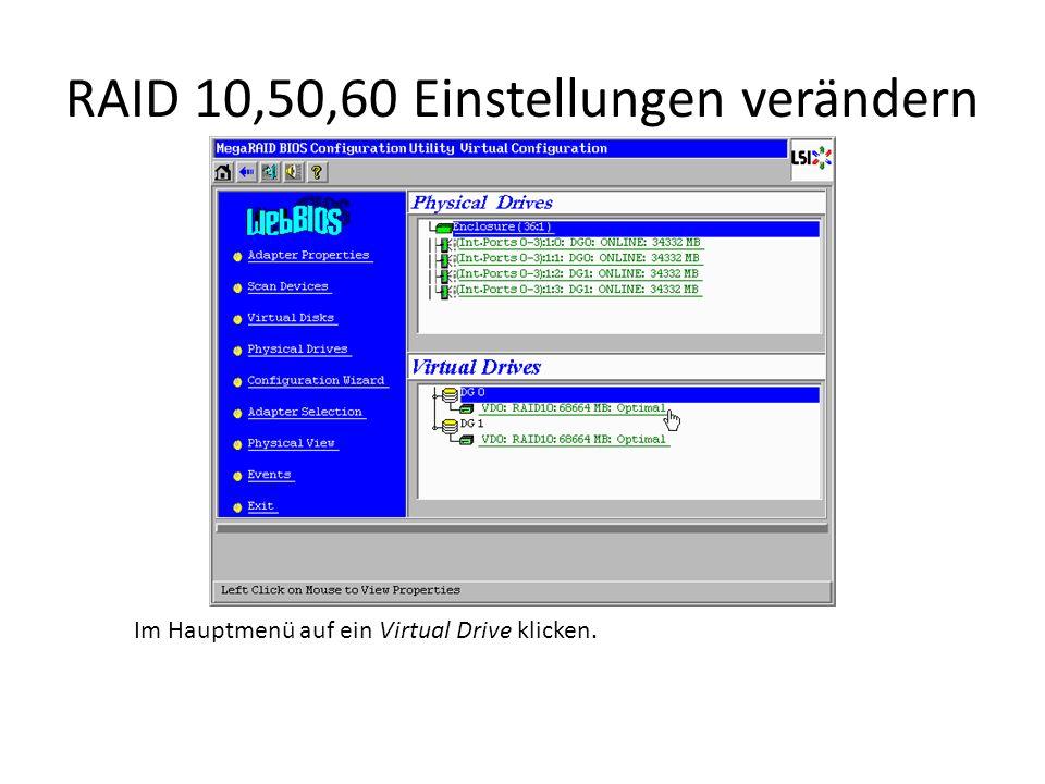 RAID 10,50,60 Einstellungen verändern Im Hauptmenü auf ein Virtual Drive klicken.