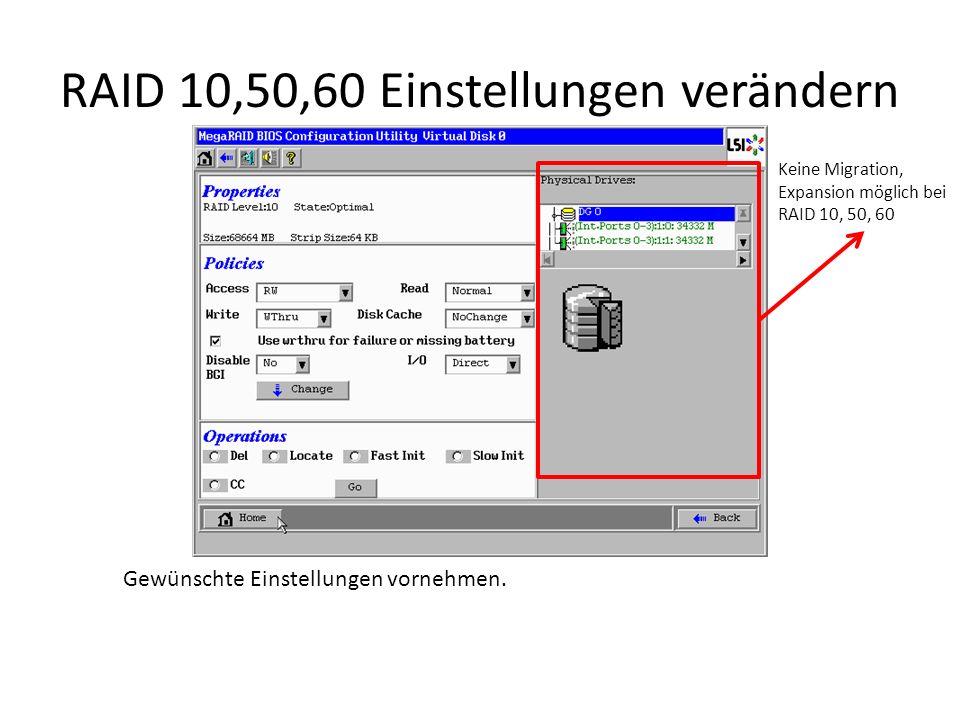 RAID 10,50,60 Einstellungen verändern Gewünschte Einstellungen vornehmen. Keine Migration, Expansion möglich bei RAID 10, 50, 60