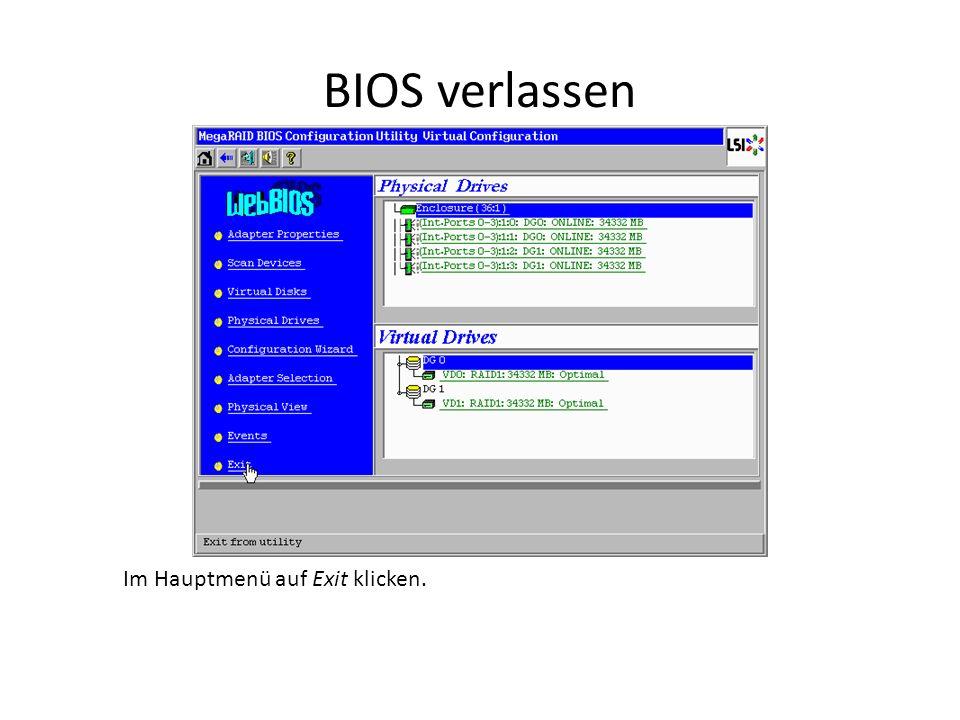BIOS verlassen Im Hauptmenü auf Exit klicken.