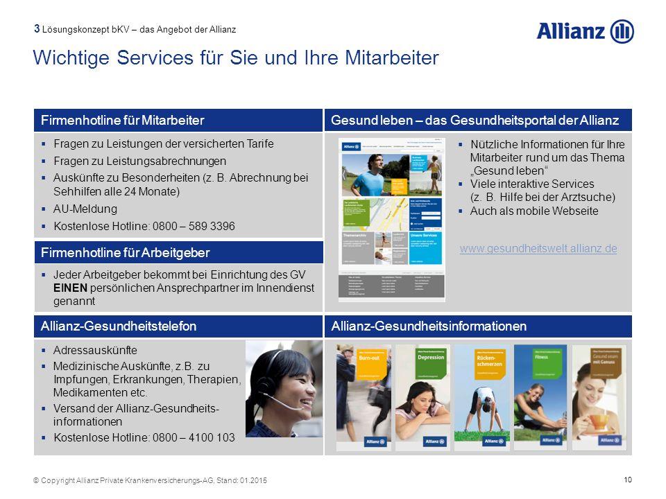 10 © Copyright Allianz Private Krankenversicherungs-AG, Stand: 01.2015 3 Lösungskonzept bKV – das Angebot der Allianz Wichtige Services für Sie und Ih