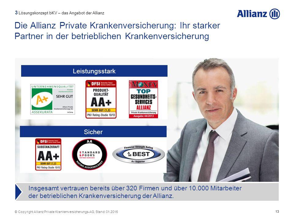 13 © Copyright Allianz Private Krankenversicherungs-AG, Stand: 01.2015 Die Allianz Private Krankenversicherung: Ihr starker Partner in der betrieblich