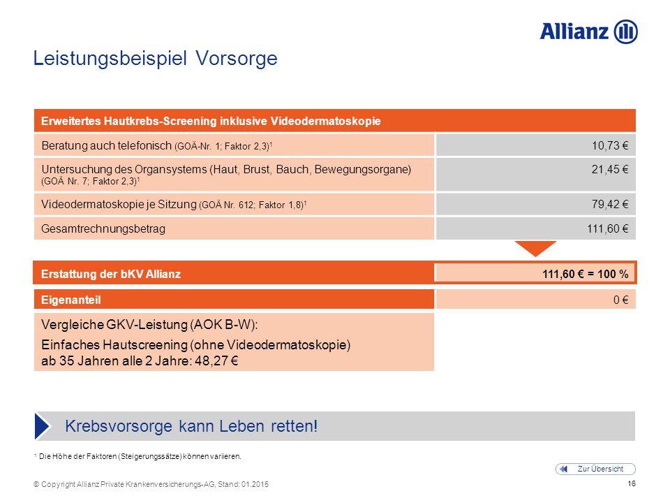 16 © Copyright Allianz Private Krankenversicherungs-AG, Stand: 01.2015 Zur Übersicht 1 Die Höhe der Faktoren (Steigerungssätze) können variieren. Leis