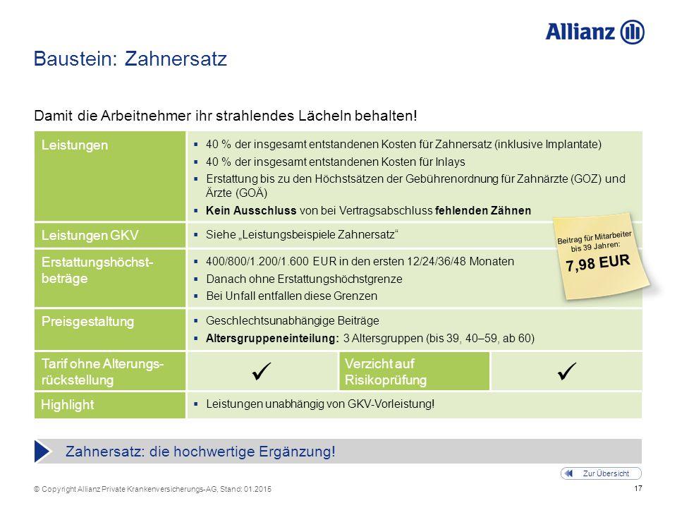 17 © Copyright Allianz Private Krankenversicherungs-AG, Stand: 01.2015 Tarif ohne Alterungs- rückstellung Verzicht auf Risikoprüfung Baustein: Zahners