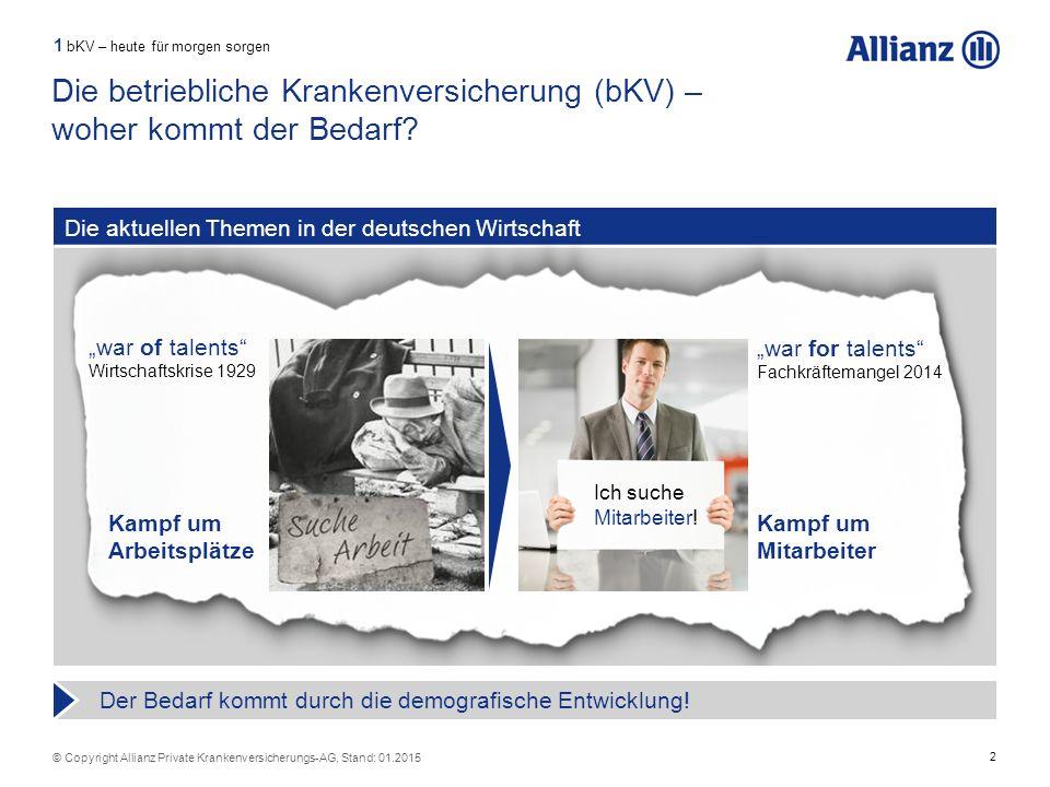 2 © Copyright Allianz Private Krankenversicherungs-AG, Stand: 01.2015 Die betriebliche Krankenversicherung (bKV) – woher kommt der Bedarf? Die aktuell