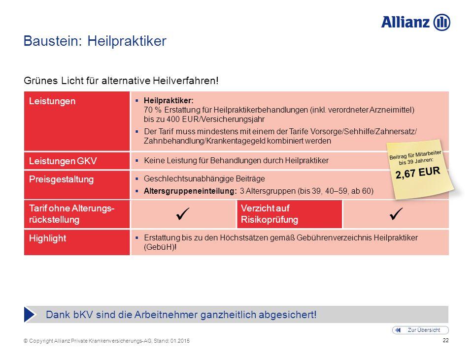 22 © Copyright Allianz Private Krankenversicherungs-AG, Stand: 01.2015 Tarif ohne Alterungs- rückstellung Verzicht auf Risikoprüfung Baustein: Heilpraktiker Grünes Licht für alternative Heilverfahren.