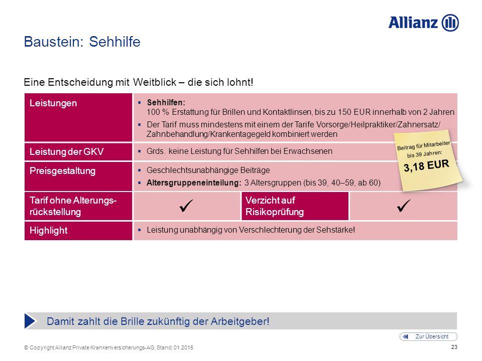 23 © Copyright Allianz Private Krankenversicherungs-AG, Stand: 01.2015 Tarif ohne Alterungs- rückstellung Verzicht auf Risikoprüfung Baustein: Sehhilf