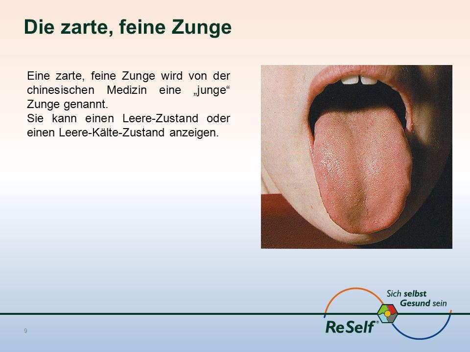 """Die zarte, feine Zunge 9 Eine zarte, feine Zunge wird von der chinesischen Medizin eine """"junge Zunge genannt."""