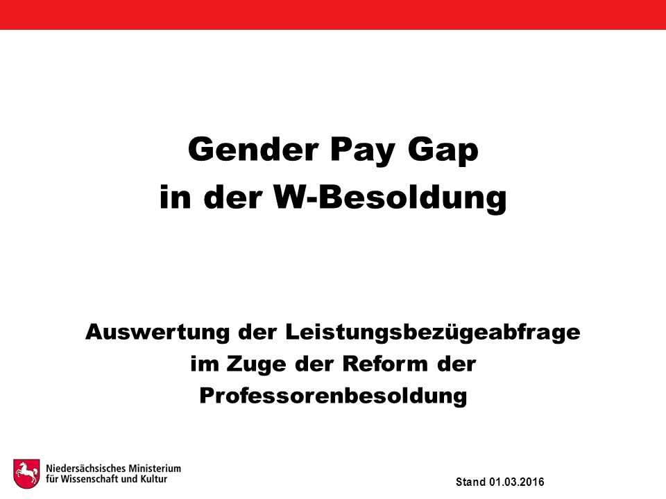 Gender Pay Gap in der W-Besoldung Auswertung der Leistungsbezügeabfrage im Zuge der Reform der Professorenbesoldung Stand 01.03.2016