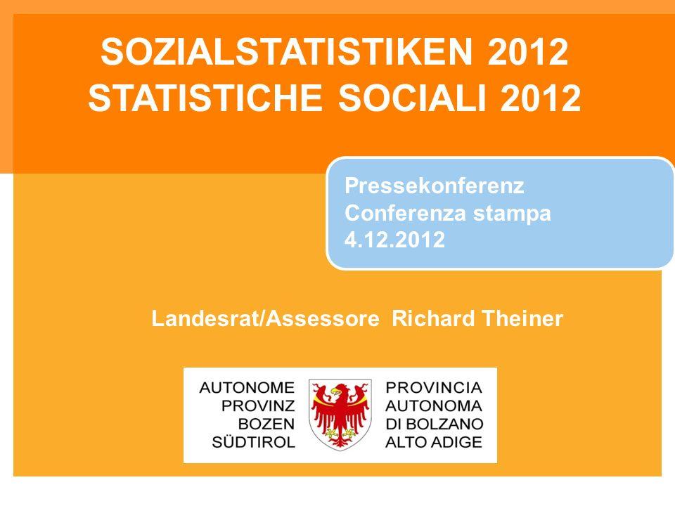 SOZIALSTATISTIKEN 2012 STATISTICHE SOCIALI 2012 Pressekonferenz Conferenza stampa 4.12.2012 Landesrat/Assessore Richard Theiner