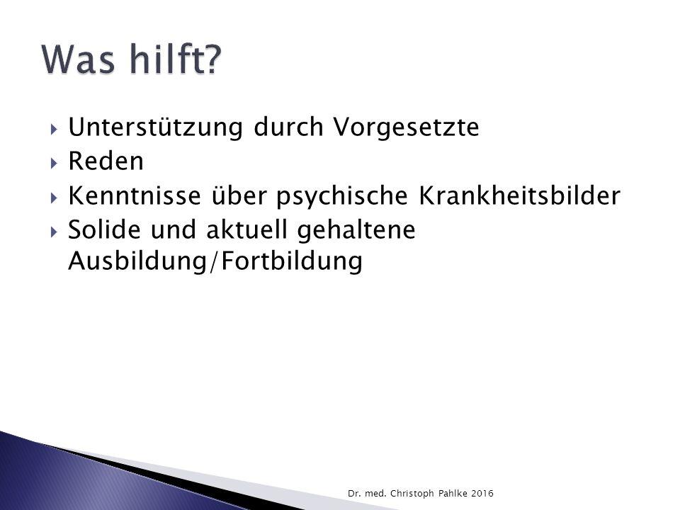  Unterstützung durch Vorgesetzte  Reden  Kenntnisse über psychische Krankheitsbilder  Solide und aktuell gehaltene Ausbildung/Fortbildung Dr.