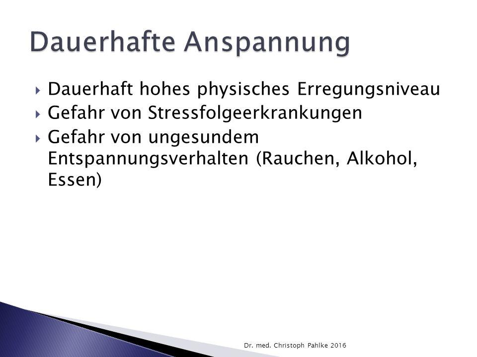 Dauerhaft hohes physisches Erregungsniveau  Gefahr von Stressfolgeerkrankungen  Gefahr von ungesundem Entspannungsverhalten (Rauchen, Alkohol, Essen) Dr.