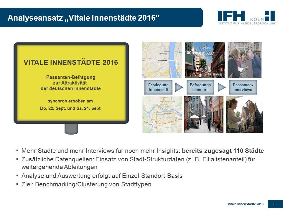 """Vitale Innenstädte 20166 Analyseansatz """"Vitale Innenstädte 2016"""" Festlegung Innenstadt Befragungs -standorte Passanten- interviews VITALE INNENSTÄDTE"""