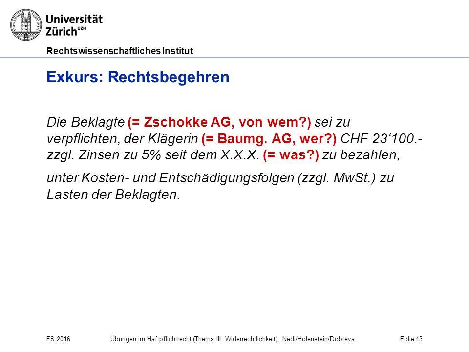 Rechtswissenschaftliches Institut Exkurs: Rechtsbegehren Die Beklagte (= Zschokke AG, von wem?) sei zu verpflichten, der Klägerin (= Baumg. AG, wer?)