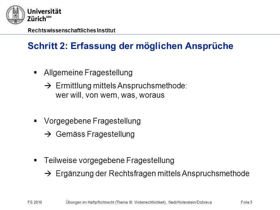 Rechtswissenschaftliches Institut FS 2016 Übungen im Haftpflichtrecht (Thema III: Widerrechtlichkeit), Nedi/Holenstein/Dobreva Folie 5 Schritt 2: Erfa