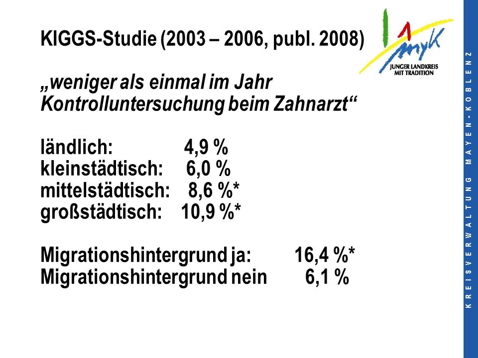 K R E I S V E R W A L T U N G M A Y E N - K O B L E N Z KIGGS-Studie (2003 – 2006, publ.