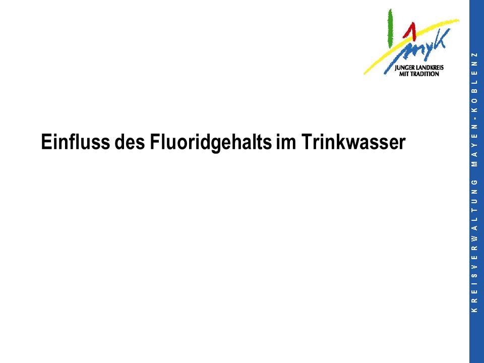 K R E I S V E R W A L T U N G M A Y E N - K O B L E N Z Einfluss des Fluoridgehalts im Trinkwasser