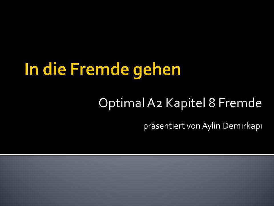 Optimal A2 Kapitel 8 Fremde präsentiert von Aylin Demirkapı