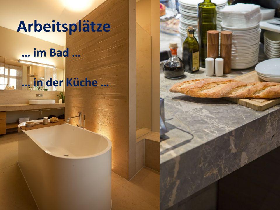 Arbeitsplätze … im Bad … … in der Küche …