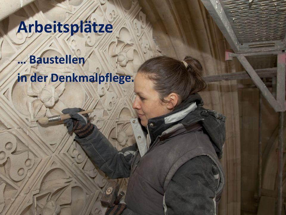 Arbeitsplätze … Baustellen in der Denkmalpflege.