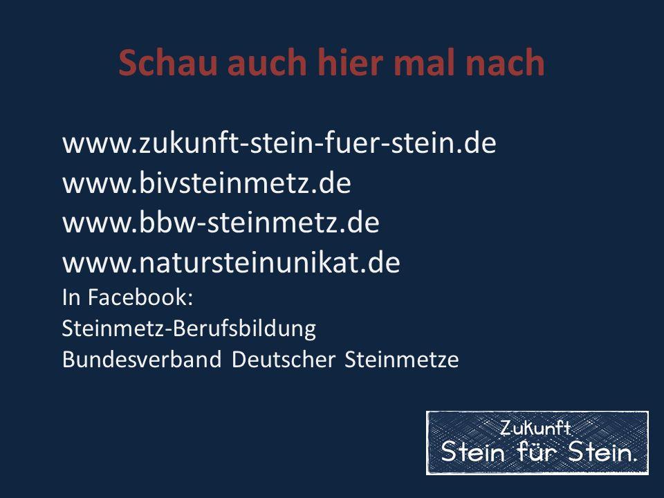 Schau auch hier mal nach www.zukunft-stein-fuer-stein.de www.bivsteinmetz.de www.bbw-steinmetz.de www.natursteinunikat.de In Facebook: Steinmetz-Berufsbildung Bundesverband Deutscher Steinmetze