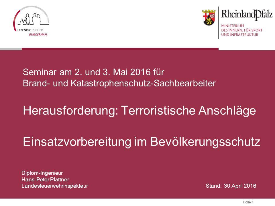 Folie 1 Seminar am 2. und 3. Mai 2016 für Brand- und Katastrophenschutz-Sachbearbeiter Herausforderung: Terroristische Anschläge Einsatzvorbereitung i