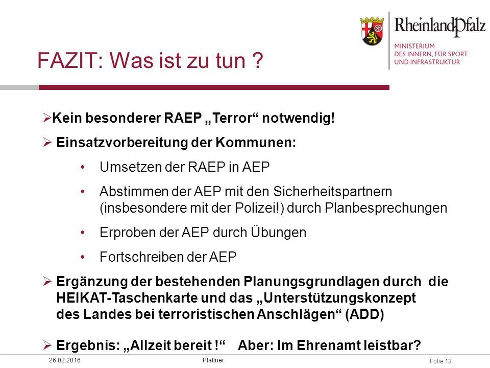 """Folie 13 Plattner26.02.2016  Kein besonderer RAEP """"Terror"""" notwendig!  Einsatzvorbereitung der Kommunen: Umsetzen der RAEP in AEP Abstimmen der AEP"""
