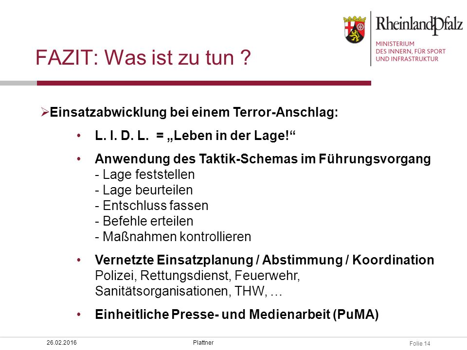"""Folie 14 Plattner26.02.2016  Einsatzabwicklung bei einem Terror-Anschlag: L. I. D. L. = """"Leben in der Lage!"""" Anwendung des Taktik-Schemas im Führungs"""