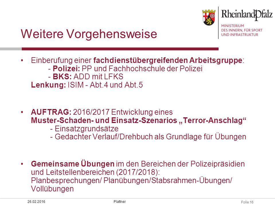 Folie 16 Weitere Vorgehensweise Einberufung einer fachdienstübergreifenden Arbeitsgruppe: - Polizei: PP und Fachhochschule der Polizei - BKS: ADD mit