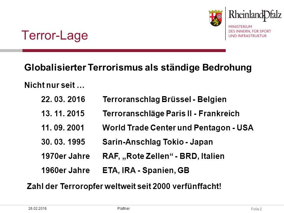 Folie 2 Plattner26.02.2016 Globalisierter Terrorismus als ständige Bedrohung Nicht nur seit … 22. 03. 2016Terroranschlag Brüssel - Belgien 13. 11. 201