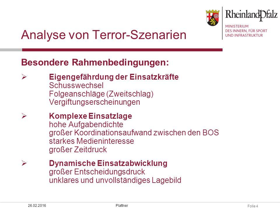 Folie 4 Analyse von Terror-Szenarien Besondere Rahmenbedingungen:  Eigengefährdung der Einsatzkräfte Schusswechsel Folgeanschläge (Zweitschlag) Vergi