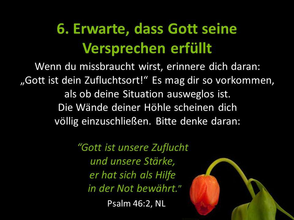 """6. Erwarte, dass Gott seine Versprechen erfüllt Wenn du missbraucht wirst, erinnere dich daran: """"Gott ist dein Zufluchtsort!"""" Es mag dir so vorkommen,"""
