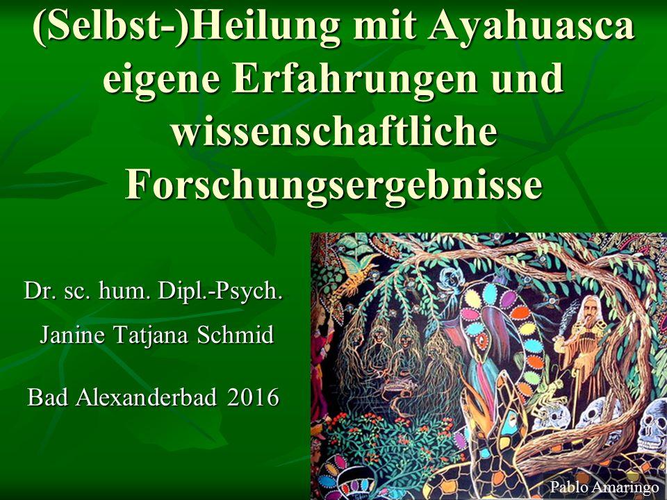 (Selbst-)Heilung mit Ayahuasca eigene Erfahrungen und wissenschaftliche Forschungsergebnisse Dr.