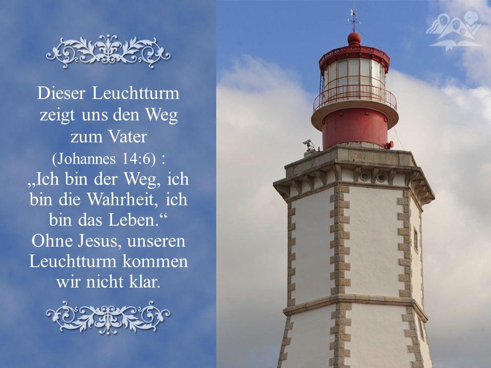 """Dieser Leuchtturm zeigt uns den Weg zum Vater (Johannes 14:6) : """"Ich bin der Weg, ich bin die Wahrheit, ich bin das Leben. Ohne Jesus, unseren Leuchtturm kommen wir nicht klar."""