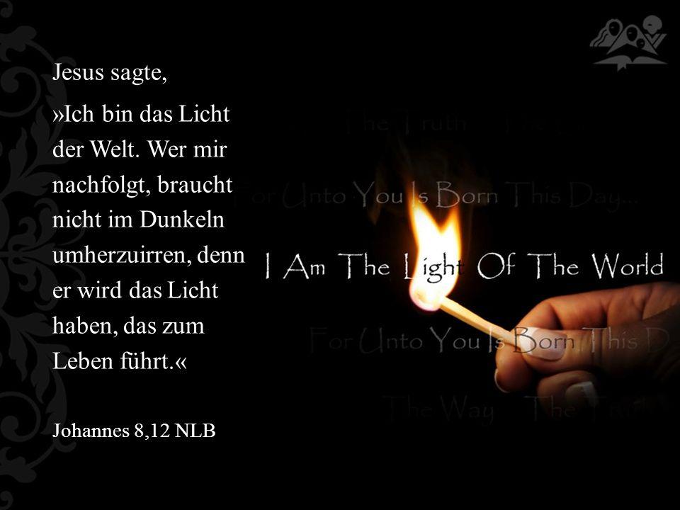 Jesus sagte, »Ich bin das Licht der Welt.