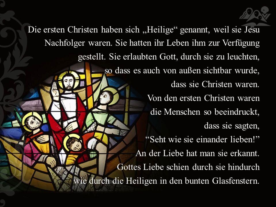 """Die ersten Christen haben sich """"Heilige genannt, weil sie Jesu Nachfolger waren."""