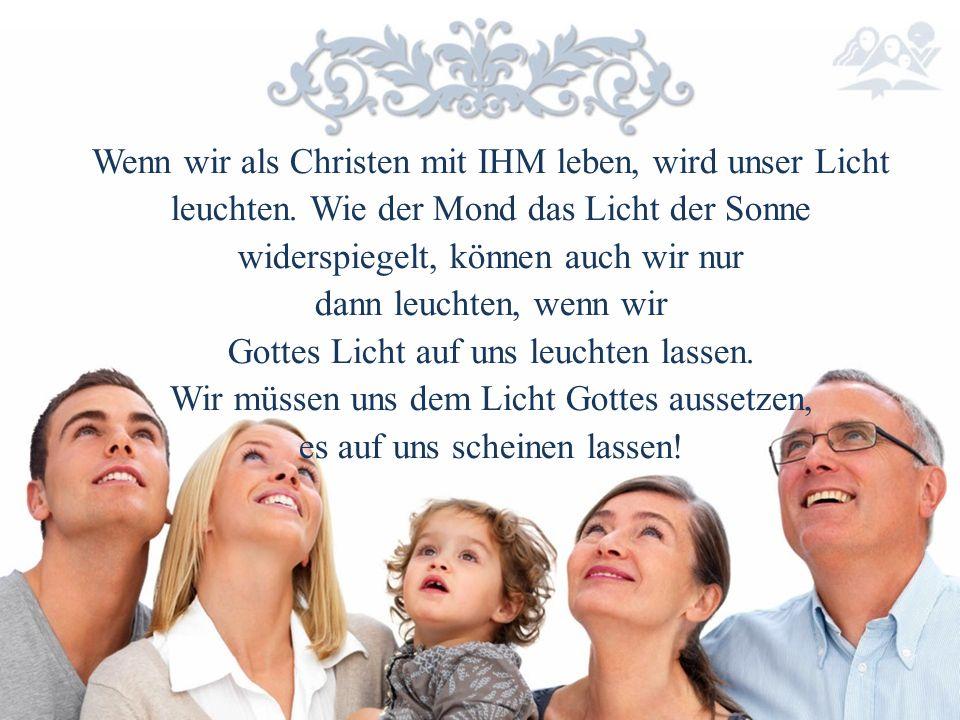 Wenn wir als Christen mit IHM leben, wird unser Licht leuchten.