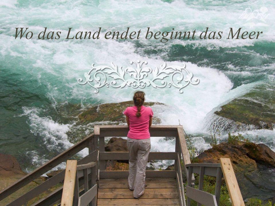 Wo das Land endet beginnt das Meer