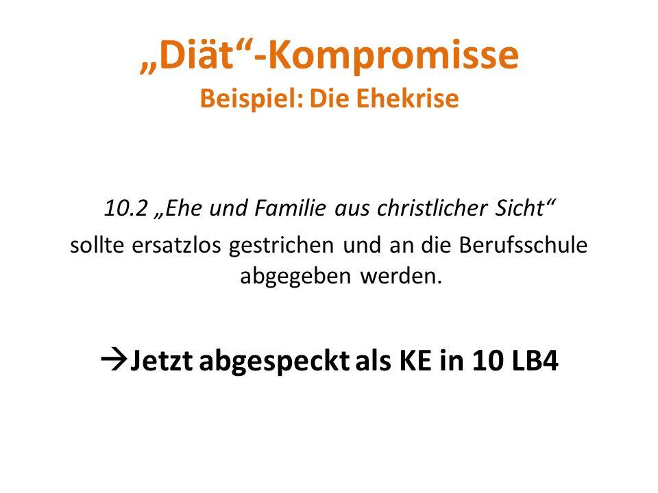 """""""Diät -Kompromisse Beispiel: Die Ehekrise 10.2 """"Ehe und Familie aus christlicher Sicht sollte ersatzlos gestrichen und an die Berufsschule abgegeben werden."""