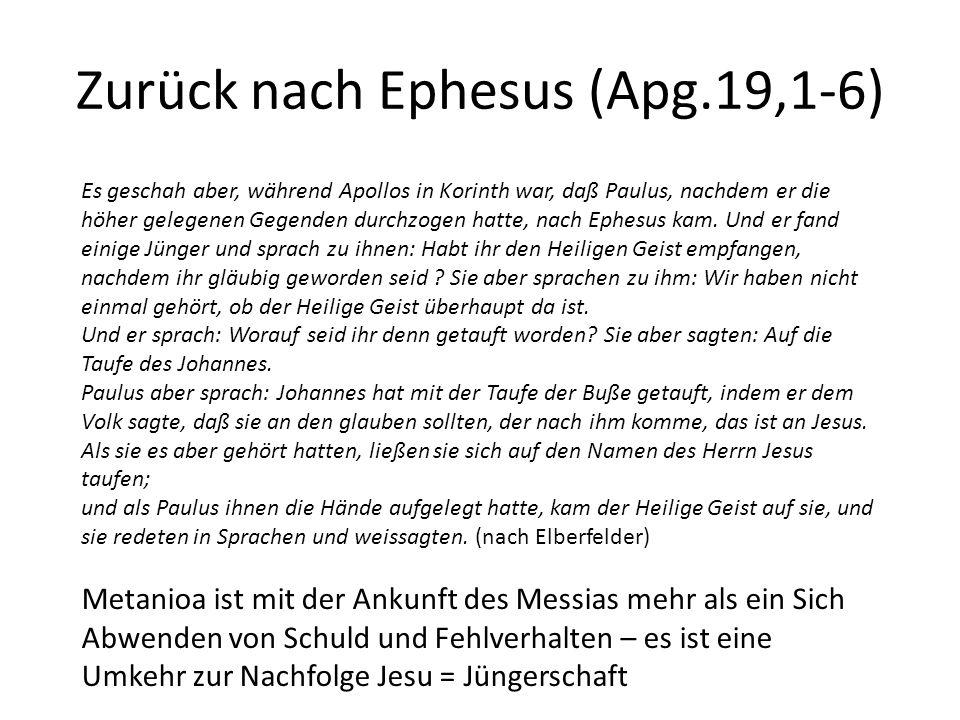 Zurück nach Ephesus (Apg.19,1-6) Es geschah aber, während Apollos in Korinth war, daß Paulus, nachdem er die höher gelegenen Gegenden durchzogen hatte, nach Ephesus kam.