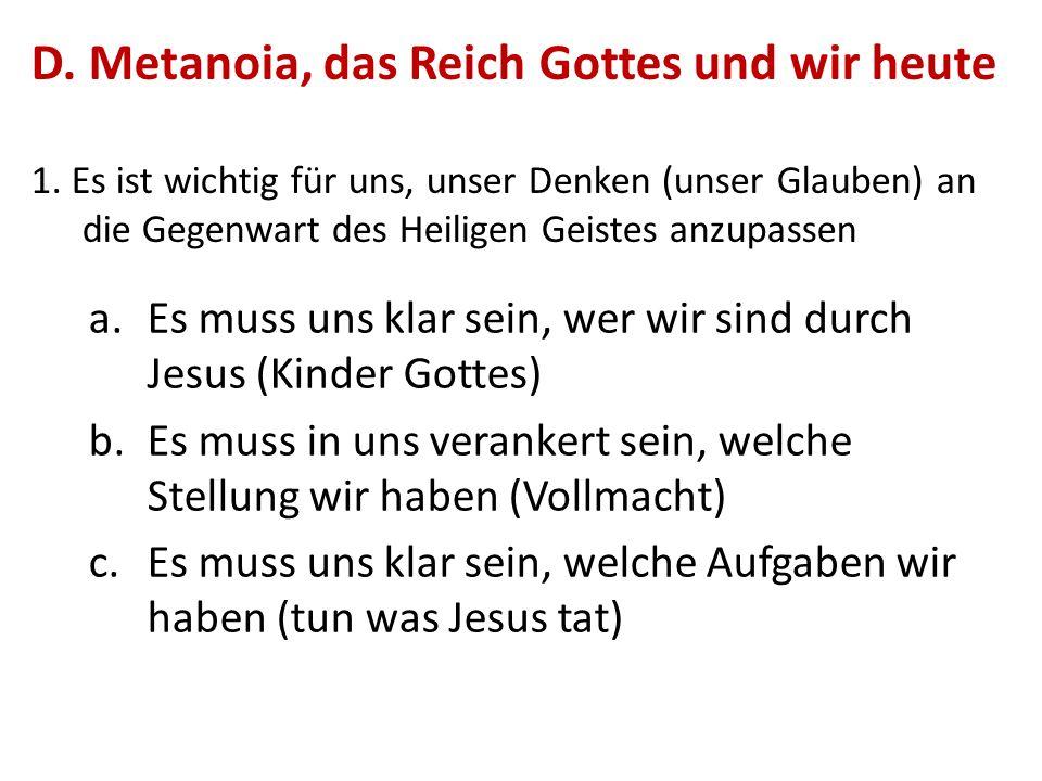 D. Metanoia, das Reich Gottes und wir heute 1.