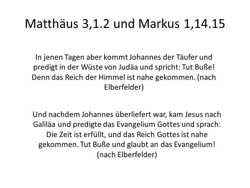 Matthäus 3,1.2 und Markus 1,14.15 In jenen Tagen aber kommt Johannes der Täufer und predigt in der Wüste von Judäa und spricht: Tut Buße.