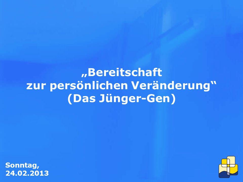 """Sonntag, 24.02.2013 """"Bereitschaft zur persönlichen Veränderung (Das Jünger-Gen)"""