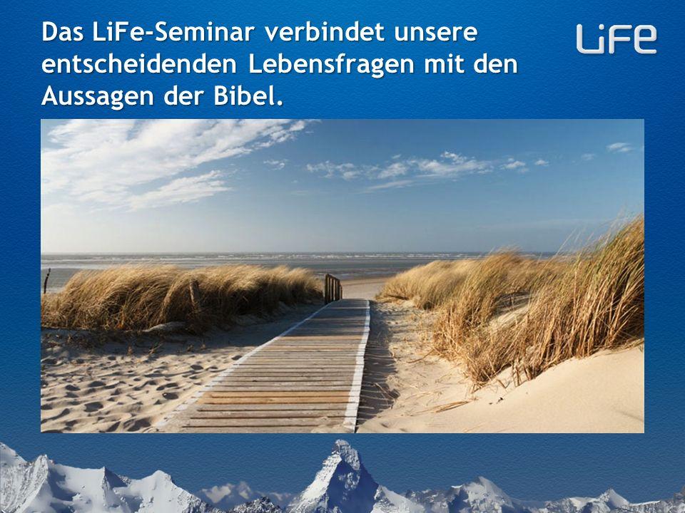 Das LiFe-Seminar verbindet unsere entscheidenden Lebensfragen mit den Aussagen der Bibel.