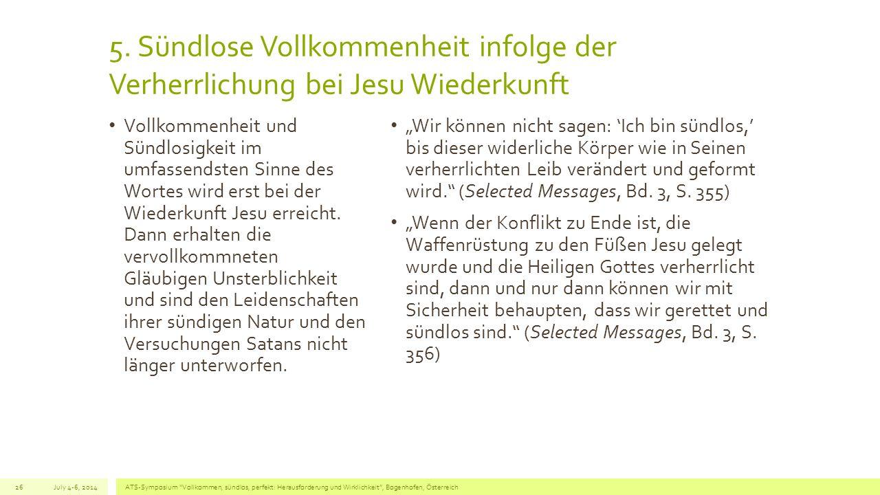 5. Sündlose Vollkommenheit infolge der Verherrlichung bei Jesu Wiederkunft Vollkommenheit und Sündlosigkeit im umfassendsten Sinne des Wortes wird ers