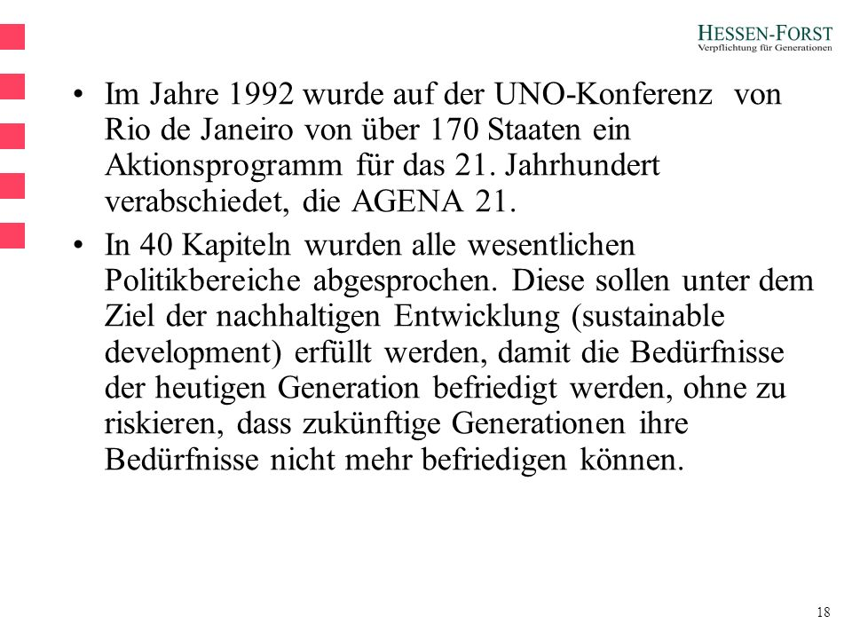 18 Im Jahre 1992 wurde auf der UNO-Konferenz von Rio de Janeiro von über 170 Staaten ein Aktionsprogramm für das 21.